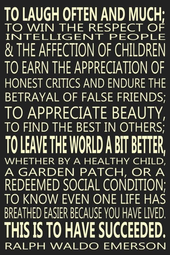 Ralph Waldo Emerson-  Really like this quote.