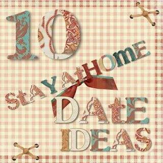 10 Stay @ Home Date ideas...