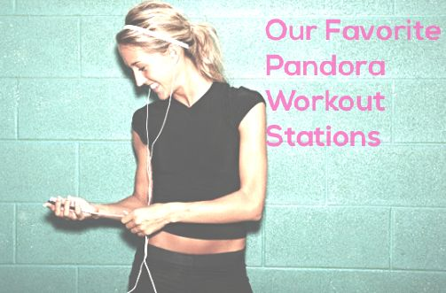 Pandora Workout Stations… Yes Please! : TOAST