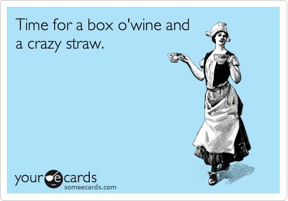 Time for a box o'wine and a crazy straw.