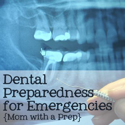 Forgetting Something in Your Kit? Dental Preparedness for Emergencies - Mom with a Prep