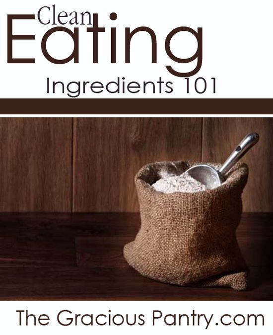 Clean Eating Ingredients. What they are, how to find them, and what to do with them.  #cleaneating #cleaneatingrecipes #eatclean #ingredients