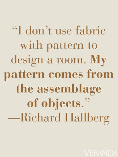 "So good to keep in mind — textures and layered objects/furnishings can really lend a sense of ""pattern"" to a room."