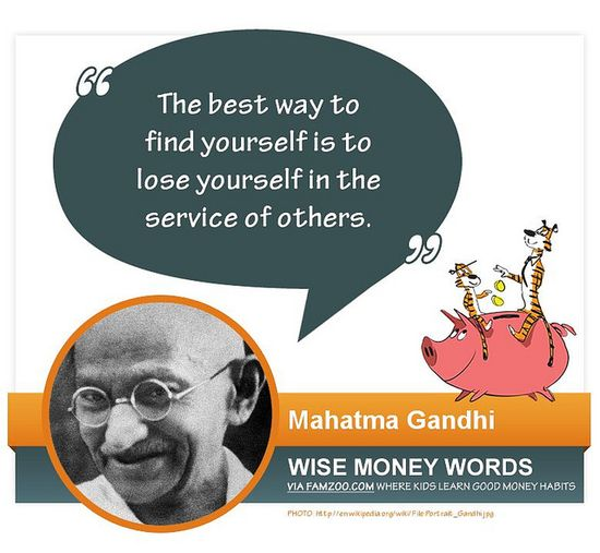 """The best way to find yourself is to lose yourself in the service of others."" ~Gandhi"