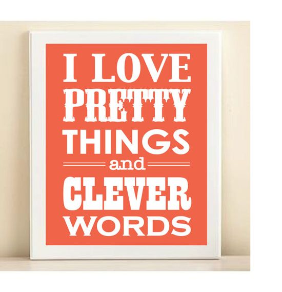 Pretty things and clever words.