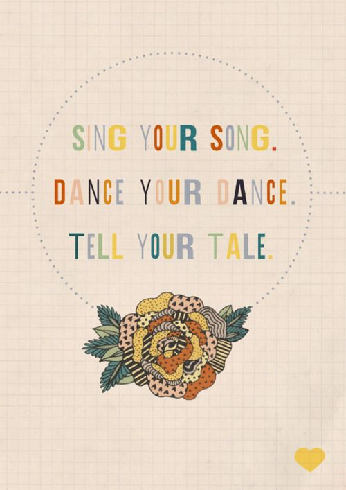 Sing your song, dance your dance, tell your tale