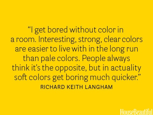 Strong, clear colors are the best colors to live in. housebeautiful.com #designer_quotes #painting #wall_color #decorating
