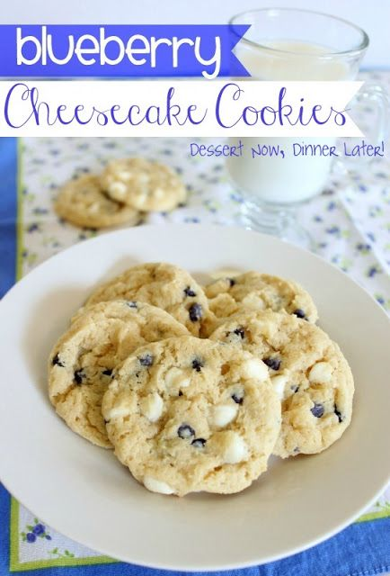Dessert Now, Dinner Later!: Blueberry Cheesecake Cookies