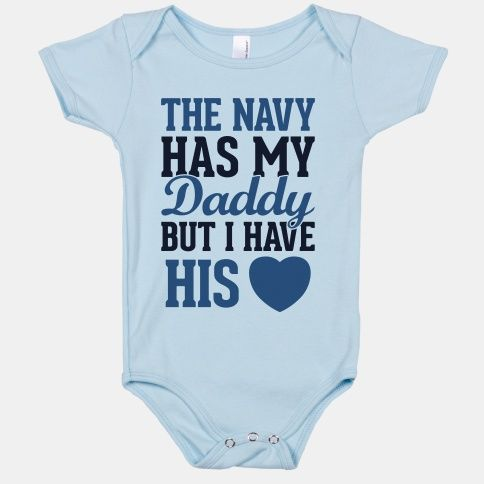 The Navy Has My Daddy, But I Have His Heart #love #baby #military #cute #daddy #heart #navy #sailor