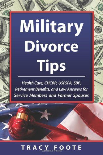 Military Divorce Tips: Health Care, CHCBP, USFSPA, SBP, Retirement Benefits, and Law Answers for Service Members and Former Spouses « LibraryUserGroup.com – The Library of Library User Group