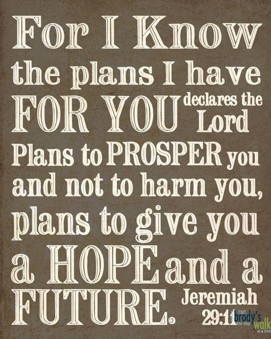 Jeremiah 29:11, my favorite!!
