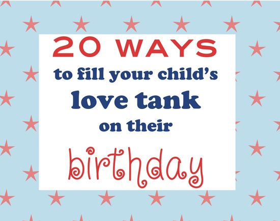 Celebrate Birthdays!!!  20 ways to make your child feel special on their birthday