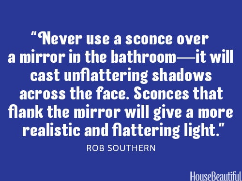 Don't use a sconce over a bathroom mirror.