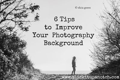 6 Tips to Improve Your Photography Background