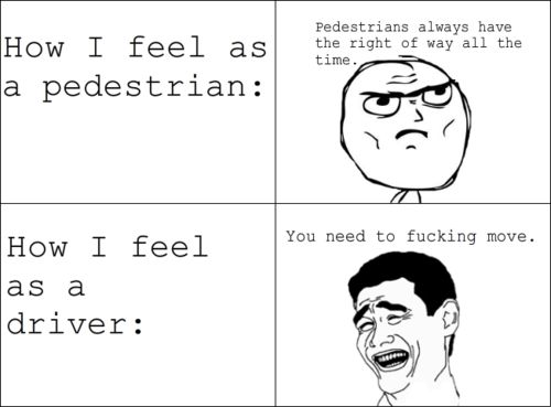 How I feel as a pedestrian and driver funny memes meme funny quote funny quotes humor humor quotes funny pictures best memes popular memes driver pedestrian