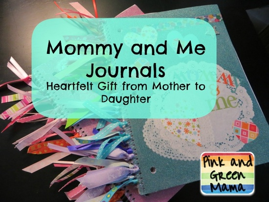 Pink and Green Mama: Heartfelt Homemade Gift From Parent to Child: Mommy and Me Journal - great for Mother's Day (could do grandmother and me journals too!)