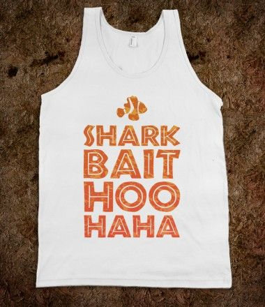 Shark Bait Hoo Haha @Tianne Ball we also need this one!