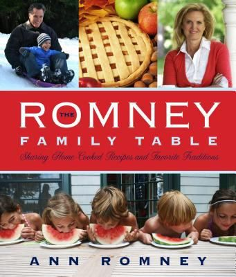 New Arrival: The Romney Family Table: Sharing Home-Cooked Recipes and Favorite Traditions by Ann Romney
