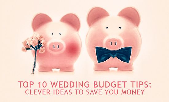 Top 10 Wedding Budget Tips: Clever Ideas To Save Money