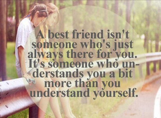 THAT'S HOW YOU KNOW THEY'RE A BEST FRIEND--THEY KNOW YOU BETTER THAN YOU KNOW YOURSELF & STILL LOVE YOU.