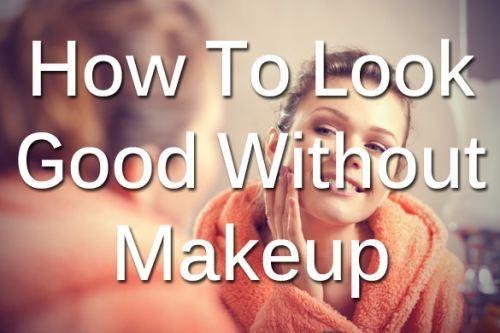 Look Good Without Makeup