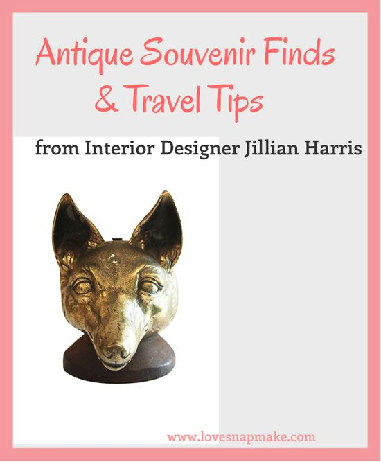 Antique Souvenir Finds & Travel Tips from Interior Designer Jillian Harris