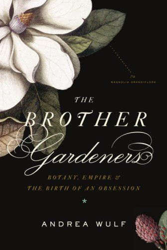 The Brother Gardeners by Andrea Wulf. Lovely cover design by Gabriele Wilson & art direction by Carol Devine Carson