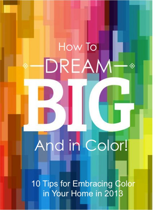 How to Dream Big and in Color~Tobi's 10 Tips for Embracing Color in your home in 2013