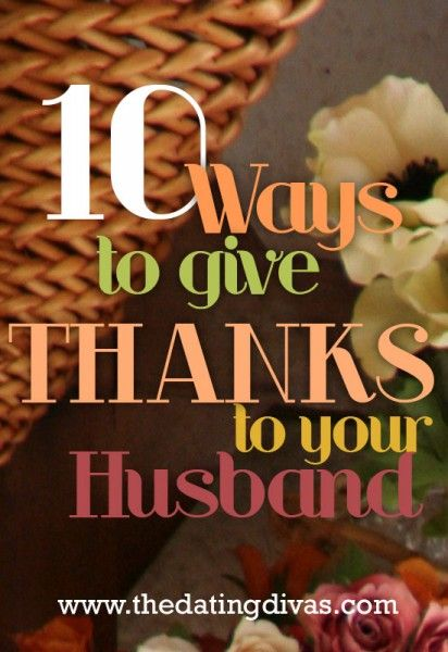 10 ways to give thanks to your husband! www.TheDatingDiva... #thanksgiving #marriage