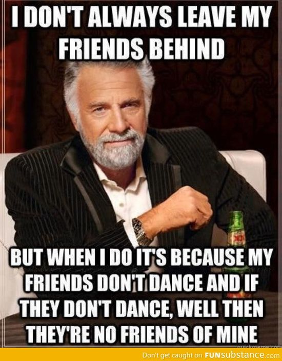 I don't always leave my friends behind. But when I do it's because... #LOL