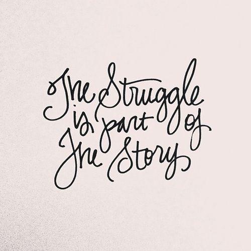 The struggle is part of the story. #inspiration #motivation #struggle