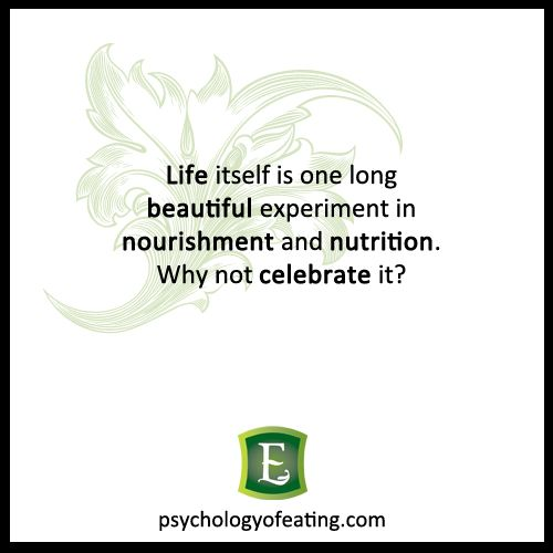 Life itself is one long beautiful experiment in nourishment and #nutrition. #eatingpsychology #food