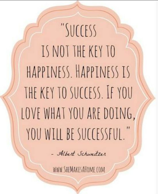 success is not the key to happiness....