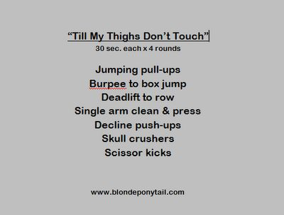 HIIT workout:  Till My Thighs Don't Touch. 4 rounds of 30 s. intervals.