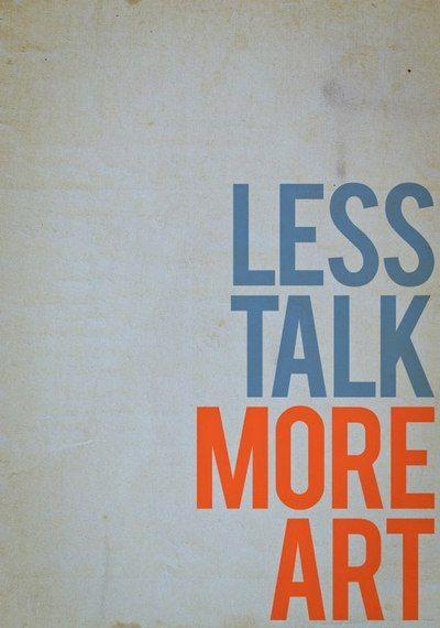 Less talk more #art