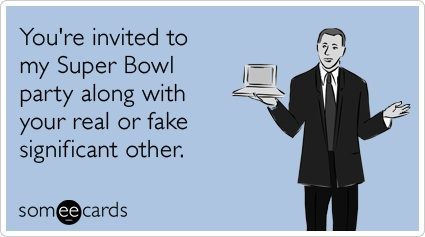 Funny Super Bowl Sunday Ecard: You're invited to my Super Bowl party along with your real or fake significant other.