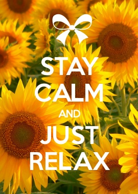 STAY CALM AND JUST RELAX