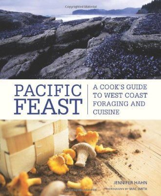 Pacific Feast: A Cook's Guide to West Coast Foraging and