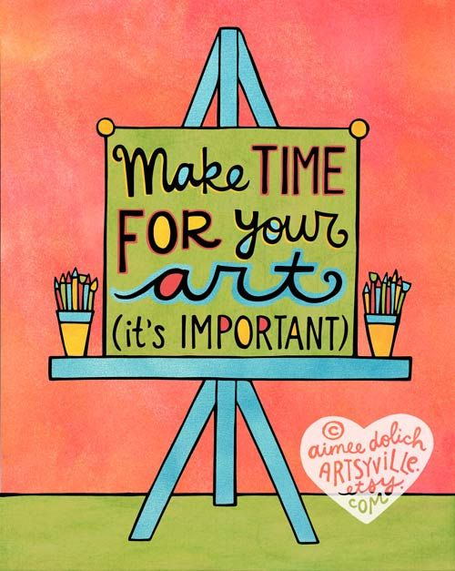 Make time for your art -- it's important! Illustration and quote © Aimee Dolich/Artsyville.