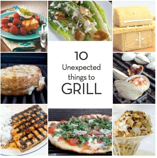 Roundup: 10 Unexpected Things You Can Grill