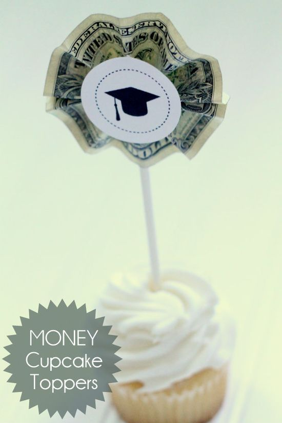Money Cupcake Toppers - great idea for graduation party!