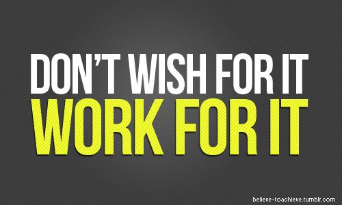 work for it..