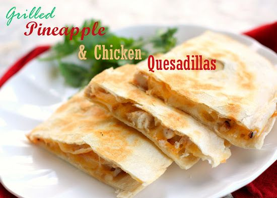 Grilled Pineapple & Chicken Quesadilla