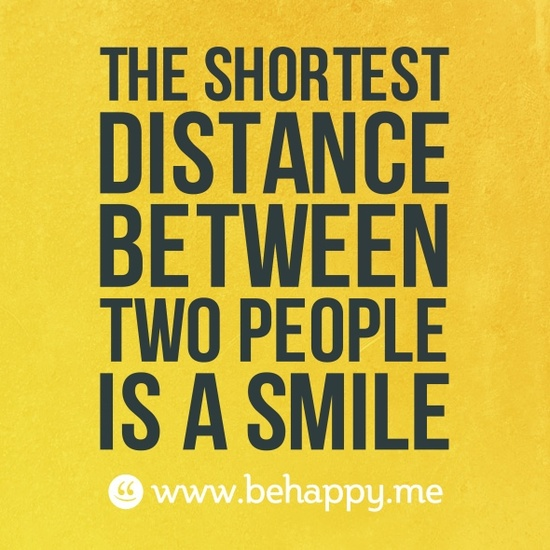 The shortest distance between two people is a smile