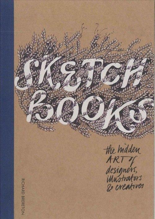 Sketchbooks RICHARD BRERETON Laurence King Publishing London Published October 31, 2012 Graphic Design