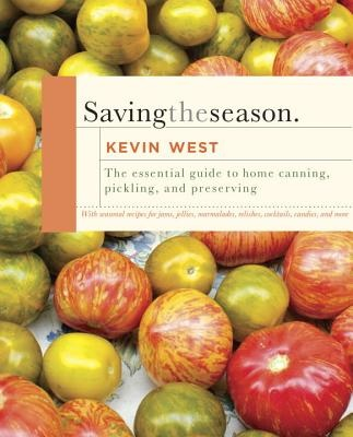 Saving the Season: A Cooks Guide to Home Canning, Pickling, and Preserving