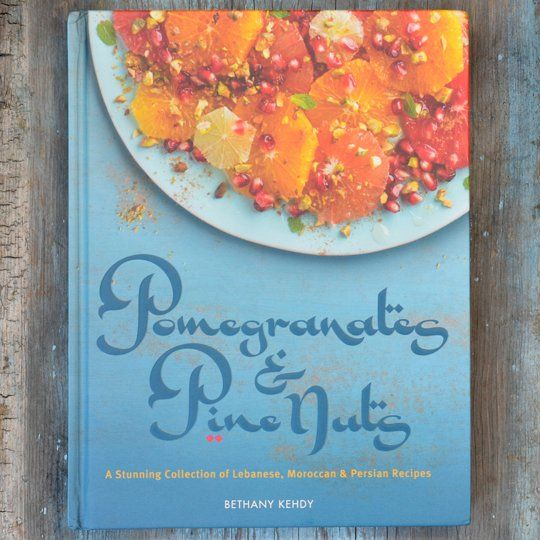 Pomegranates & Pine Nuts by Bethany Kehdy — New Cookbook