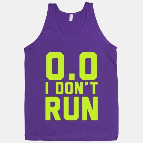 I Don't Run #funny #lazy #humor #fitspo #fitness #athletic #workout #exercise