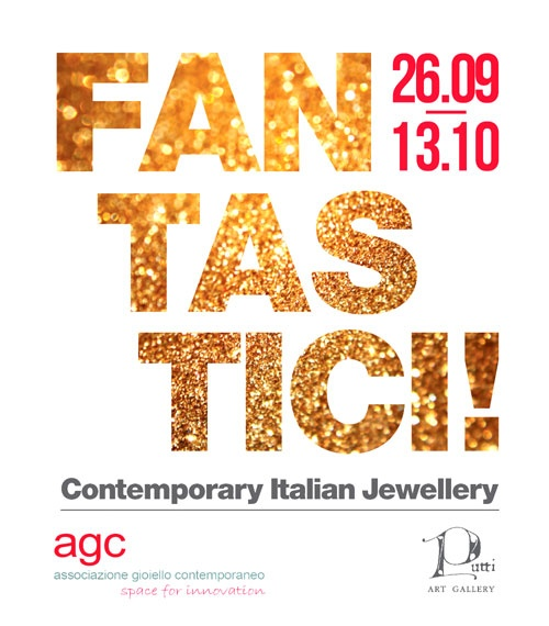 FANTASTICI! Contemporary Italian Jewellery    Artists: Catalina Brenes, Luisa Bruni, Maria Cristina Bellucci, Monica Cecchi, Elisabetta Dupre, Anna Fornari, Emma Francesconi, Maria Rosa Franzin, Manuela Gandini, Heidemarie Herb, Giancarlo Montebello, Gigi Mariani, Paola Mirai, Rita Marcangelo, Margherita de Martino Norante, Alessandro Petrolati, Kellie Riggs, Barbara Uderzo.  Management: Agita Putāne  Place: Putti Art Gallery  (Rīga, Latvia)  26-Sep-2013 - 13-Oct-2013  website: www.putti.lv