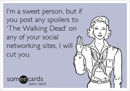 Funny TV Ecard: I'm a sweet person, but if you post any spoilers to 'The Walking Dead' on any of your social networking sites, I will cut you.